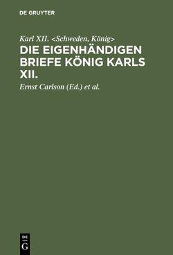 Die eigenhändigen Briefe König Karls XII. von Carlson,  Ernst, Mewius,  F., XII. ,  Karl