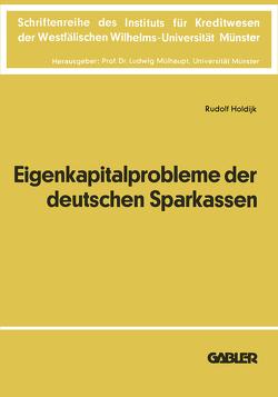 Die Eigenkapitalprobleme der Deutschen Sparkassen von Holdijk,  Rudolf