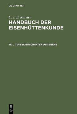 C. J. B. Karsten: Handbuch der Eisenhüttenkunde / Die Eigenschaften des Eisens von Karsten,  C. J. B.