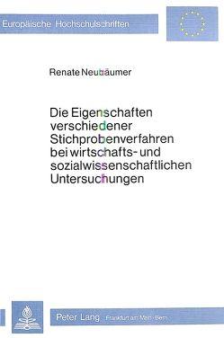Die Eigenschaften verschiedener Stichprobenverfahren bei wirt- schafts- und sozialwissenschaftlichen Untersuchungen von Neubäumer,  Renate