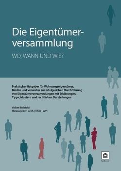 Die Eigentümerversammlung – wo, wann und wie von Bielefeld,  Volker, Dipl.-Jur. Univ. Paul Tihor,  Dipl.-Ing. Architekt Univ. Michael Groh