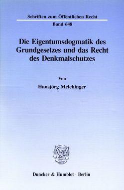 Die Eigentumsdogmatik des Grundgesetzes und das Recht des Denkmalschutzes. von Melchinger,  Hansjörg