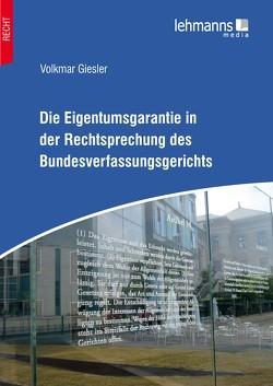 Die Eigentumsgarantie in der Rechtsprechung des Bundesverfassungsgerichts von Giesler,  Volkmar