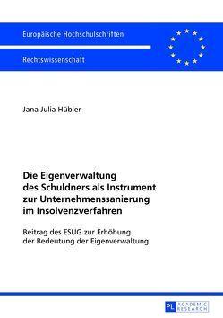 Die Eigenverwaltung des Schuldners als Instrument zur Unternehmenssanierung im Insolvenzverfahren von Hübler,  Jana Julia
