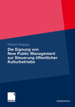 Die Eignung von New Public Management zur Steuerung öffentlicher Kulturbetriebe von Knappe,  Robert