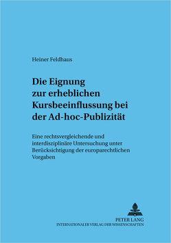 Die Eignung zur erheblichen Kursbeeinflussung bei der Ad-hoc-Publizität von Feldhaus,  Heiner