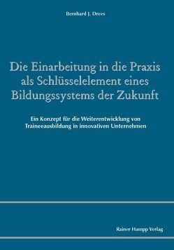 Die Einarbeitung in die Praxis als Schlüsselelement eines Bildungssystems der Zukunft von Drees,  Bernhard J