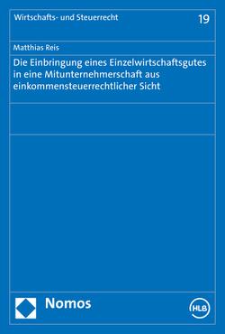 Die Einbringung eines Einzelwirtschaftsgutes in eine Mitunternehmerschaft aus einkommensteuerrechtlicher Sicht von Reis,  Matthias