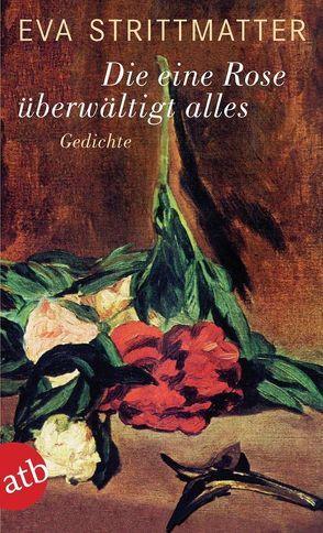 Die eine Rose überwältigt alles von Strittmatter,  Eva