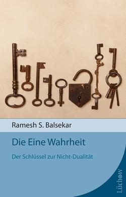 Die Eine Wahrheit von Balsekar,  Ramesh S