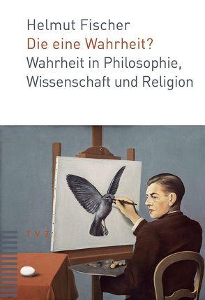 Die eine Wahrheit? von Fischer,  Helmut
