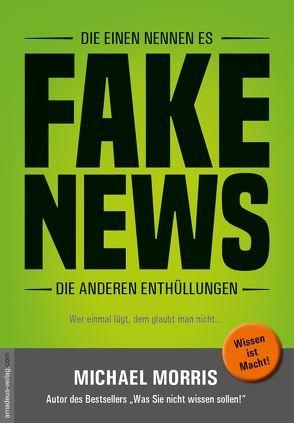 Die einen nennen es FAKE NEWS, die anderen Enthüllungen von Morris,  Michael, van Helsing,  Jan