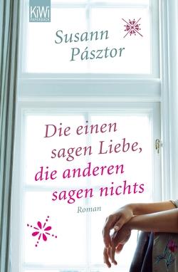 Die einen sagen Liebe, die anderen sagen nichts von Pásztor,  Susann