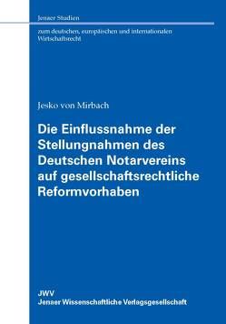 Die Einflussnahme der Stellungnahmen des Deutschen Notarvereins auf gesellschaftsrechtliche Reformvorhaben von von Mirbach,  Jesko