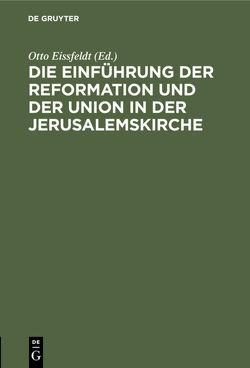 Die Einführung der Reformation und der Union in der Jerusalemskirche von Eissfeldt,  Otto
