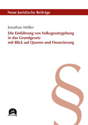 Die Einführung von Volksgesetzgebung in das Grundgesetz mit Blick auf Quoren und Finanzierung von Möller,  Jonathan