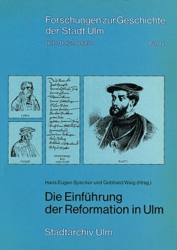 Die Einführung der Reformation in Ulm von Specker,  Hans E, Weig,  Gebhard