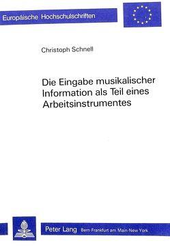 Die Eingabe musikalischer Information als Teil eines Arbeitsinstrumentes von Schnell,  Christoph