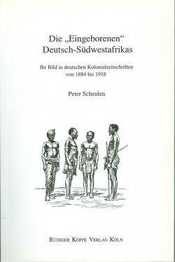 """Die """"Eingeborenen"""" Deutsch-Südwestafrikas von Bollig,  Michael, Möhlig,  Wilhelm J.G., Scheulen,  Peter"""