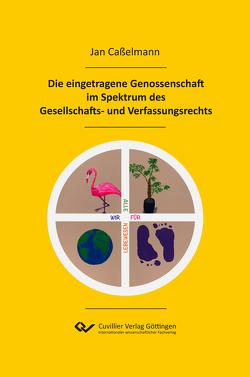 Die eingetragene Genossenschaft im Spektrum des Gesellschafts- und Verfassungsrechts von Caßelmann,  Jan