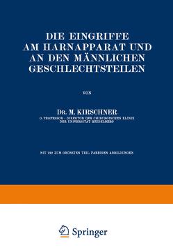 Die Eingriffe am Harnapparat und an den Männlichen Geschlechtsteilen von Kirschner,  M.