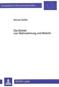 Die Einheit von Wahrnehmung und Motorik von Ziessler,  Michael