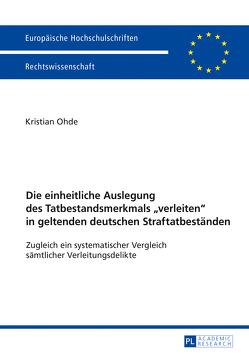 Die einheitliche Auslegung des Tatbestandsmerkmals «verleiten» in geltenden deutschen Straftatbeständen von Ohde,  Kristian