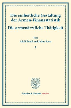 Die einheitliche Gestaltung der Armen-Finanzstatistik. von Buehl,  Adolf, Stern,  Julius