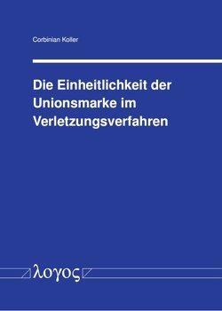 Die Einheitlichkeit der Unionsmarke im Verletzungsverfahren von Koller,  Corbinian