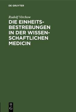 Die Einheitsbestrebungen in der wissenschaftlichen Medicin von Virchow,  Rudolf