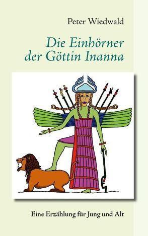 Die Einhörner der Göttin Inanna von Wiedwald,  Peter