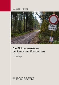 Die Einkommensteuer bei Land- und Forstwirten von Hiller,  Gerhard, Märkle,  Rudi W