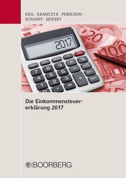 Die Einkommensteuererklärung 2017 von Keil,  Manfred, Krawczyk,  Frank, Perschon,  Markus, Scharff,  Kai, Seifert,  Michael