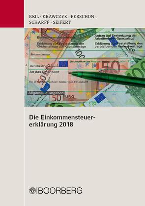 Die Einkommensteuererklärung 2018 von Dr.Scharf,  Kai, Keil,  Manfred, Krawczyk,  Frank, Perschon,  Markus, Seifert,  Michael