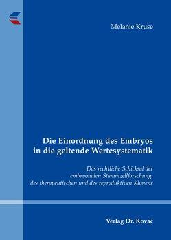 Die Einordnung des Embryos in die geltende Wertesystematik von Kruse,  Melanie