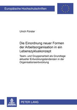 Die Einordnung neuer Formen der Arbeitsorganisation in ein Lebenszykluskonzept von Förster,  Ulrich