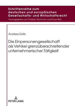 Die Einpersonengesellschaft als Vehikel grenzüberschreitender unternehmerischer Tätigkeit von Götz,  Andrea