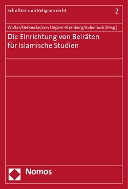 Die Einrichtung von Beiräten für Islamische Studien von Indenhuck,  Moritz, Oebbecke,  Janbernd, Ungern-Sternberg,  Antje von, Walter,  Christian