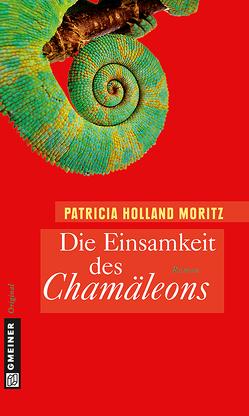 Die Einsamkeit des Chamäleons von Holland Moritz,  Patricia
