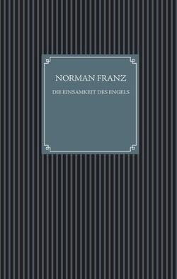Die Einsamkeit des Engels von Franz,  Norman