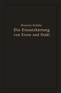 Die Einsatzhärtung von Eisen und Stahl von Brearley,  Harry, Schaefer,  Rudolf
