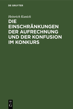 Die Einschränkungen der Aufrechnung und der Konfusion im Konkurs von Kunick,  Heinrich