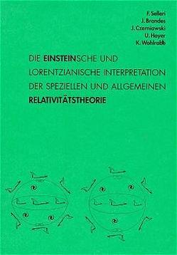 Die Einstein'sche und lorentzianische Interpretation der speziellen und allgemeinen Relativitätstheorie von Brandes,  Jürgen, Czerniawski,  Jan, Hoyer,  Ulrich, Selleri,  Franco, Wohlrabe,  Klaus