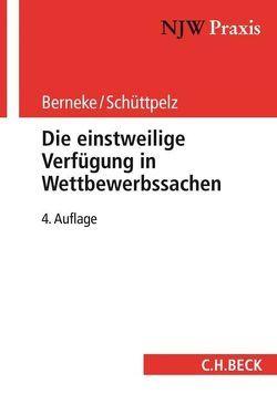 Die einstweilige Verfügung in Wettbewerbssachen von Berneke,  Wilhelm, Schüttpelz,  Erfried