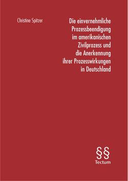 Die einvernehmliche Prozessbeendigung im amerikanischen Zivilprozess und die Anerkennung ihrer Prozesswirkungen in Deutschland von Spitzer,  Christine