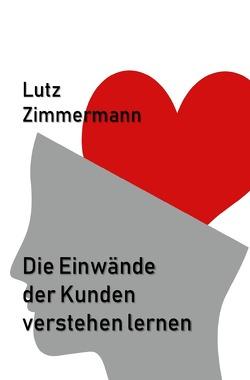 Die Einwände der Kunden verstehen lernen von Zimmermann,  Lutz