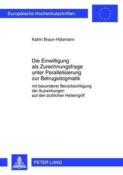 Die Einwilligung als Zurechnungsfrage unter Parallelisierung zur Betrugsdogmatik von Braun-Hülsmann,  Katrin