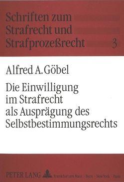 Die Einwilligung im Strafrecht als Ausprägung des Selbstbestimmungsrechts von Goebel,  Alfred