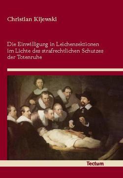 Die Einwilligung in Leichensektionen im Lichte des strafrechtlichen Schutzes der Totenruhe von Kijewski,  Christian