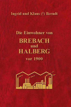 Die Einwohner von Brebach und Halberg vor 1900 von Berndt ,  Ingrid und Klaus (+)